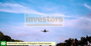 DEVOTION: Examples of Kingdom Great Investors