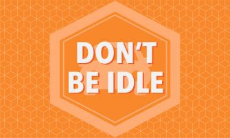 DON'T BE IDLE.